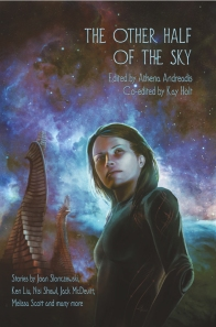 The Other Half of the Sky, edited by Athena Andreadis and Kay Holt