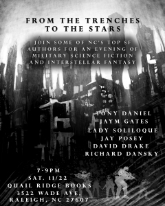 "Saturday Nov. 22: Quail Ridge Books hosts ""From the Trenches to the Stars"", a NC Speculative Fiction Night event with David Drake, Tony Daniel, Richard Dansky, Jay Posey, Lady Soliloque, and Jaym Gates. 7 pm."